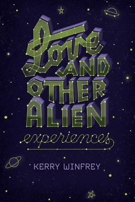 Love and Other Alien Experiences by Kerry Winfrey