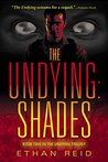The Undying: Shades: An Apocalyptic Thriller (The Undying Series)