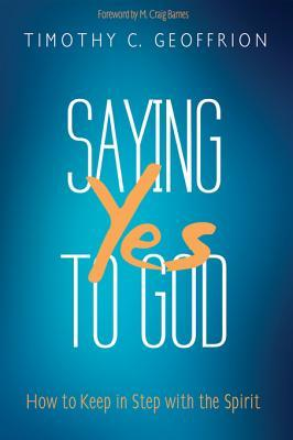 Saying Yes to God: How to Keep in Step with the Spirit