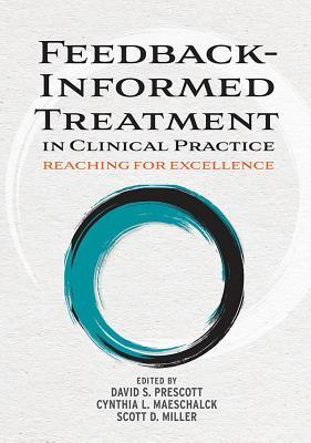 Feedback-Informed Treatment in Clinical Practice: Reaching for Excellence