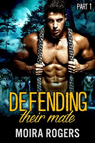 Defending Their Mate: Part 1 – Moira Rogers – 3.5 Stars