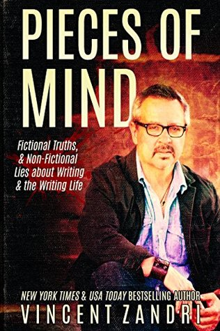 Pieces of Mind: Fictional Truths & Non-Fictional Lies about Writing and the Writing Life