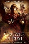 Crowns of Rust (Kingdoms of Sand, #2)