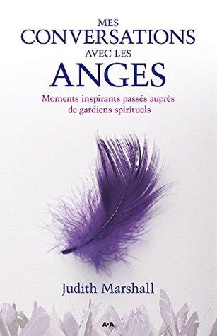 Mes conversations avec les anges: Moments inspirants passés auprès de gardiens spirituels