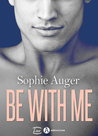 BE WITH ME by Sophie Auger