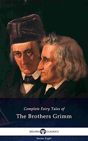 Delphi Complete Fairy Tales of The Brothers Grimm (Illustrated) (Delphi Series Eight Book 15)