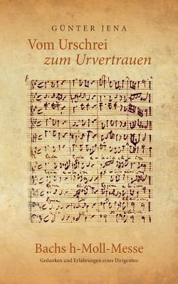 Vom Urschrei zum Urvertauen – Bachs h-Moll-Messe: Erfahrungen und Gedanken eines Dirigenten
