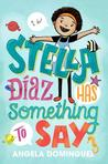 Stella Diaz Has Something to Say by Angela  Dominguez