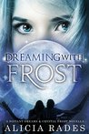 Dreaming With Frost by Alicia Rades