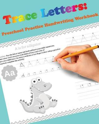 Trace Letters: Preschool Practice Handwriting Workbook: For Kids Ages 3-5: Tracing Letter Books for Kids Ages 3-5 Reading and Writing