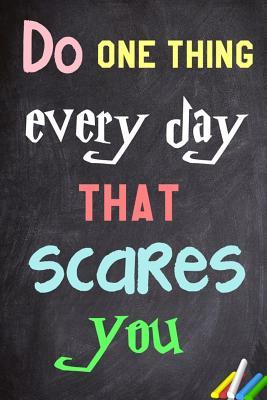 Do One Thing Every Day That Scares You.: 6x 9 Lined Notebook Inspirational Quotes, Journal & Diary 100 Pages