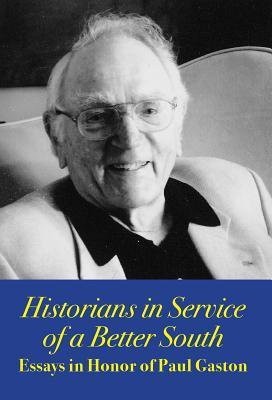 Historians in Service of a Better South: Essays in Honor of Paul Gaston