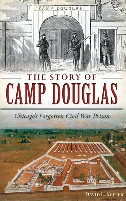 the story of camp douglas chicago s forgotten civil war prison