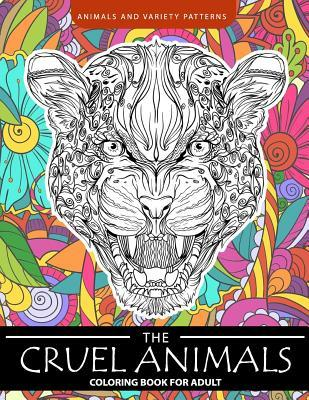 The Cruel Animals Coloring Book for Adults: Animal and Variety Patterns