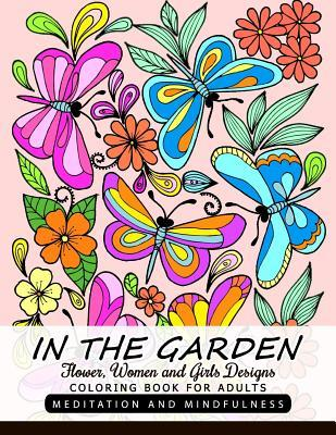 In the Garden Flower, Women and Girl Design: Coloring Book for Adults Butterfly and Animals with Flowers
