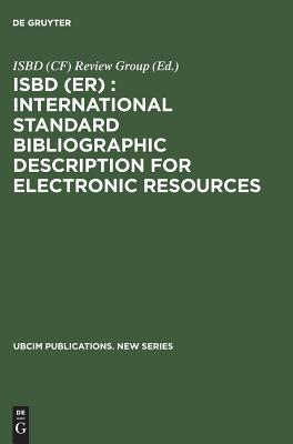 Isbd (Er): International Standard Bibliographic Description for Electronic Resources: Revised from the Isbd (Cf) International Standard Bibliographic Description for Computer Files