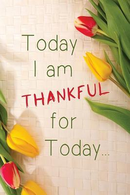 Today I Am Thankful for Today: 6x 9 Lined Notebook Inspirational Quotes, Journal & Diary 100 Pages