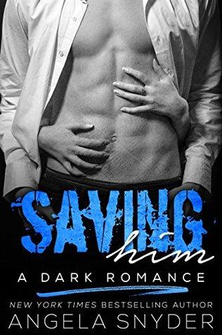 Saving Him: A Dark Romance
