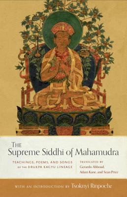 The Supreme Siddhi of Mahamudra: Teachings, Poems, and Songs of the Drukpa Kagyu Lineage