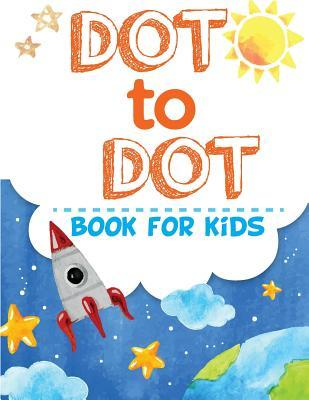 Dot to Dot Book for Kids: Connect the Dots Book (Children's Activity Books)Vol.1: Connect the Dot Book for Kids