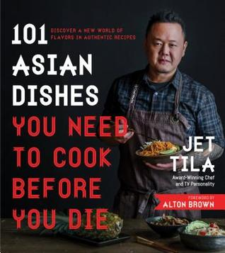 Jet Tila's Best Asian Recipes of All Time: 100 Master Dishes from Japan, Thailand, China, Korea, Vietnam and More
