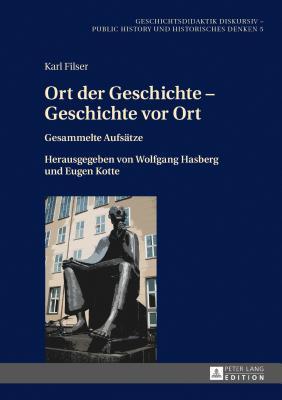 Ort Der Geschichte - Geschichte VOR Ort: Gesammelte Aufsaetze. Herausgegeben Von Wolfgang Hasberg Und Eugen Kotte