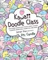 Kawaii Doodle Class: Sketching Super-Cute Tacos, Sushi, Clouds, Flowers, Monsters, Cosmetics, and More