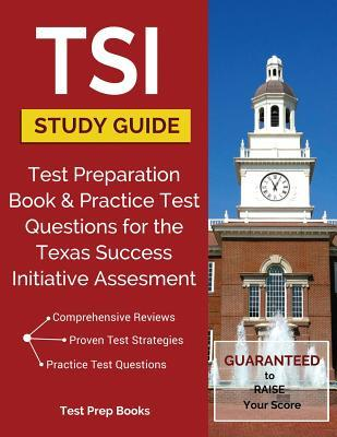 Tsi Study Guide: Test Preparation Book & Practice Test Questions for the Texas Success Initiative Assessment