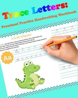 Trace Letters: Preschool Practice Handwriting Workbook: For Kids Ages 3-5: Tracing Letter Books for Toddlers for Kids Ages 3-5 Reading and Writing