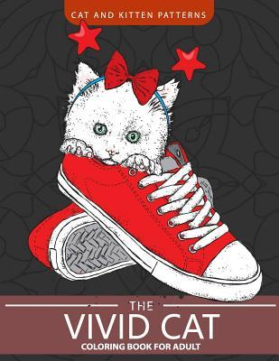 The Vivid Cat Coloring Book for Adults: Cat and Kitten Patterns