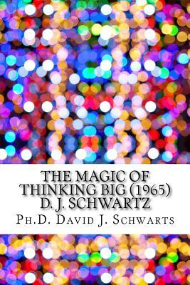The Magic of Thinking Big (1965) D. J. Schwartz