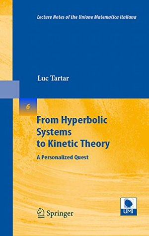 From Hyperbolic Systems to Kinetic Theory: A Personalized Quest: 6 (Lecture Notes of the Unione Matematica Italiana)