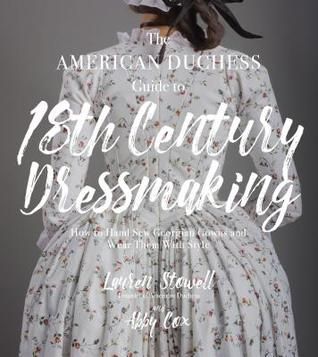 DIY 18th Century Hand-Sewn Gowns: Create Authentic Gowns from Italy, France and England