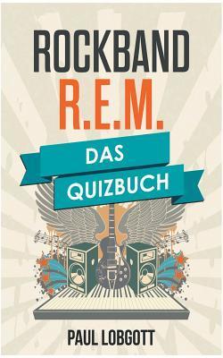 R.E.M.: Das Quizbuch von Michael Stipe über Peter Buck bis Let Me In