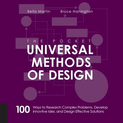 The Pocket Universal Methods of Design: 100 Ways to Research Complex Problems, Develop Innovative Ideas and Design Effective Solutions