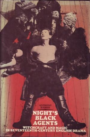 night-s-black-agents-witchcraft-and-magic-in-seventeenth-century-english-drama