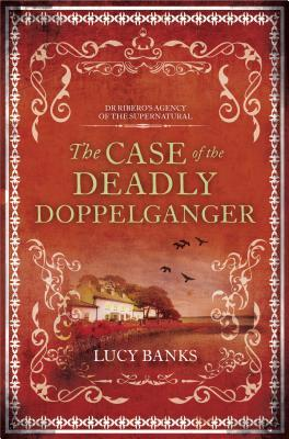 The Case of the Deadly Doppelganger (Dr Ribero's Agency of the Supernatural #2)