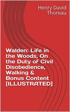 Walden: Life in the Woods, On the Duty of Civil Disobedience, Walking & Bonus Content [ILLUSTRATED]
