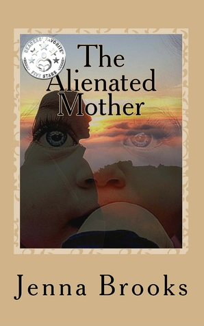 The Alienated Mother by Jenna Brooks