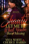 Shawty Let Me Be What You've Been Missing by Cherice Harris