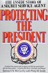 Protecting the President by Dennis V.N. McCarthy