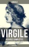 Virgile: Oeuvres complètes (Édition intégrale): Bucoliques + Géorgiques + L'Énéide + Biographie