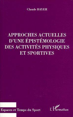 Approches actuelles d'une épistémologie des activités physiques et sportives par Claude Bayer