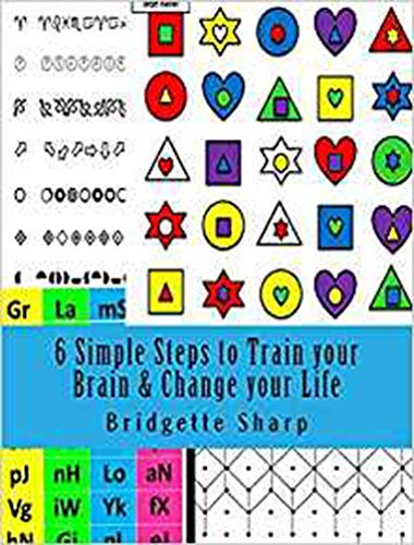 6 Simple Steps to Train your Brain & Change your Life: Small Daily Habits to Build a Better Brain & Life (Brain Training Book 5)
