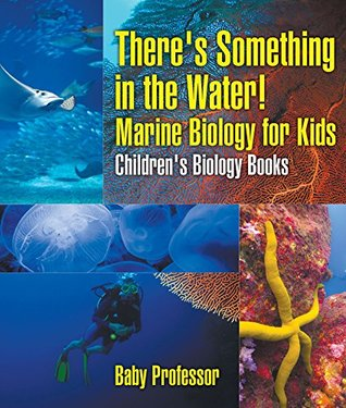 There's Something in the Water! - Marine Biology for Kids   Children's Biology Books