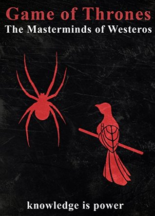 Game of Thrones: The Masterminds of Westeros: Varys and Littlefinger (Game of Thrones Mysteries and Lore Book 4)