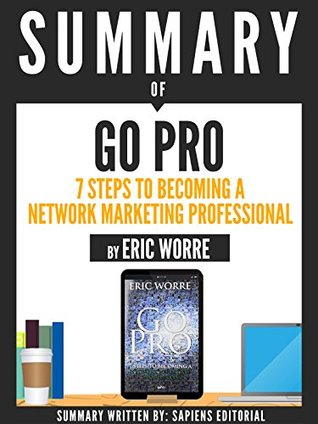 Summary go pro 7 steps to becoming a network marketing summary go pro 7 steps to becoming a network marketing professional by eric worre by sapiens editorial fandeluxe Gallery