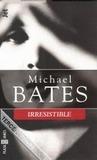IRRESISTIBLE by Michael Bates