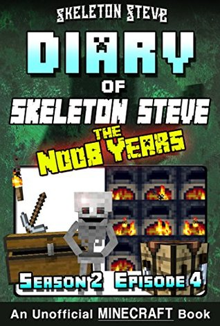Diary of Minecraft Skeleton Steve the Noob Years - Season 2 Episode 4 (Book 10): Unofficial Minecraft Books for Kids, Teens, & Nerds - Adventure Fan Fiction ... Collection - Skeleton Steve the Noob Years)