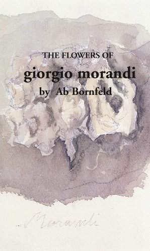 The Flowers of Giorgio Morandi (Morandi's Flowers Book 1)